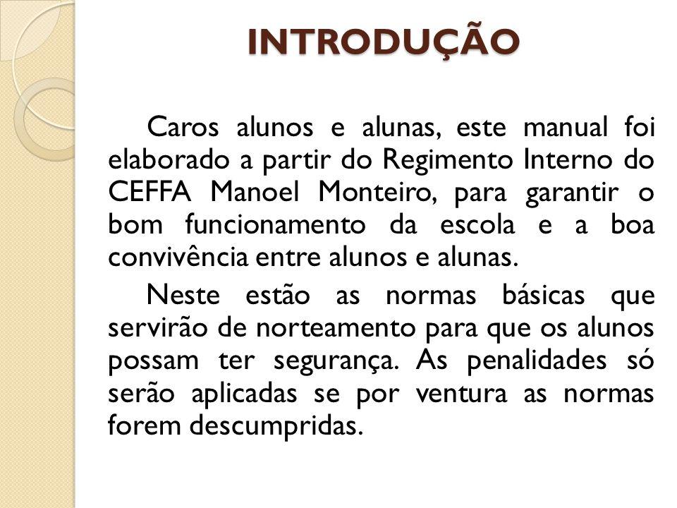 INTRODUÇÃO Caros alunos e alunas, este manual foi elaborado a partir do Regimento Interno do CEFFA Manoel Monteiro, para garantir o bom funcionamento da escola e a boa convivência entre alunos e alunas.
