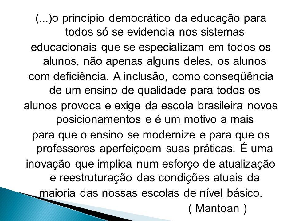 (...)o princípio democrático da educação para todos só se evidencia nos sistemas educacionais que se especializam em todos os alunos, não apenas algun