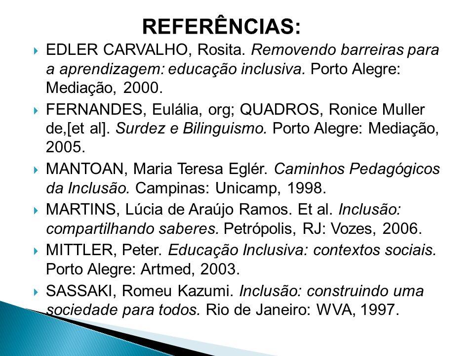 EDLER CARVALHO, Rosita. Removendo barreiras para a aprendizagem: educação inclusiva. Porto Alegre: Mediação, 2000.  FERNANDES, Eulália, org; QUADRO