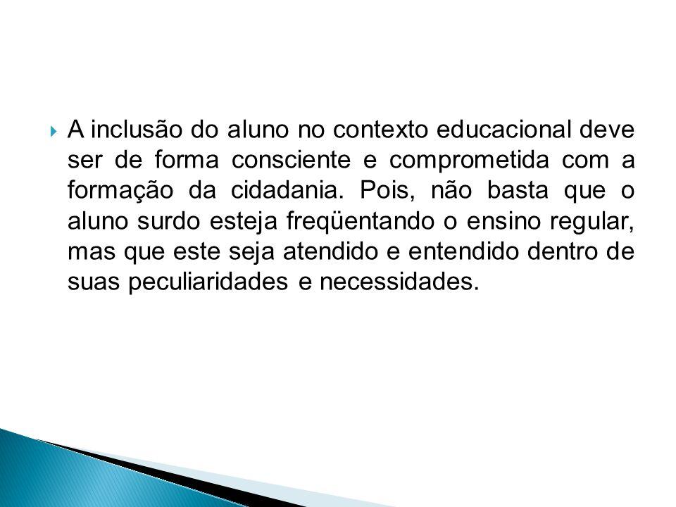  A inclusão do aluno no contexto educacional deve ser de forma consciente e comprometida com a formação da cidadania. Pois, não basta que o aluno sur