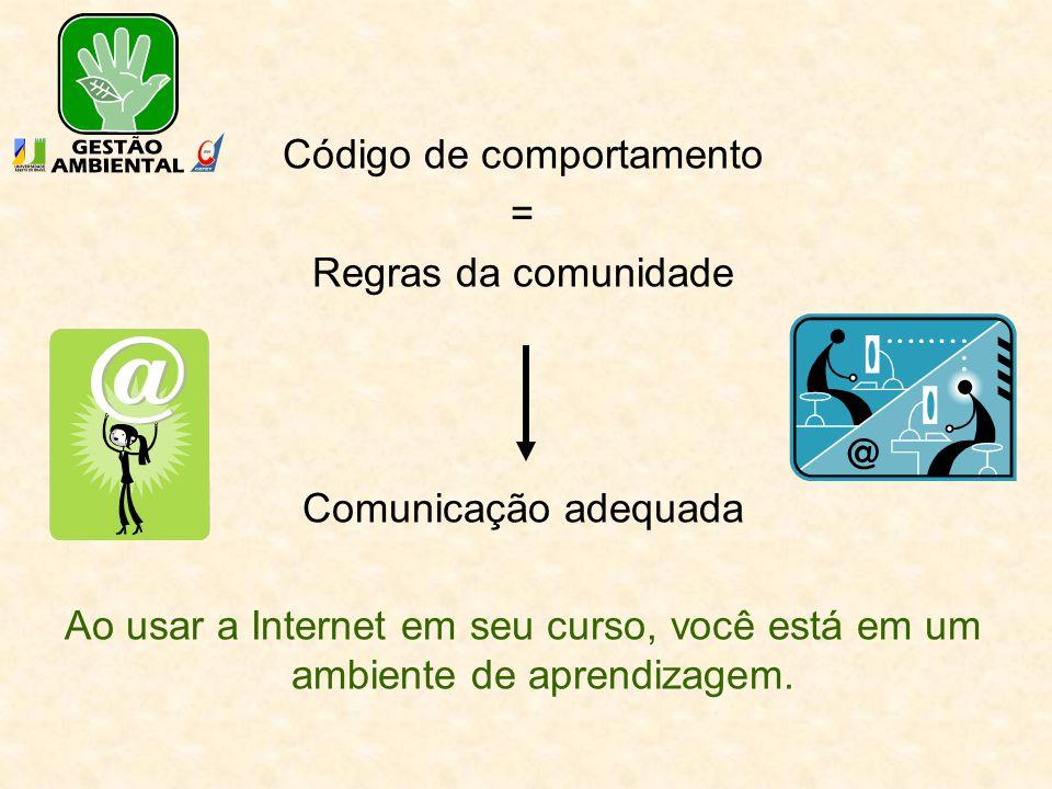 Código de comportamento = Regras da comunidade Comunicação adequada Ao usar a Internet em seu curso, você está em um ambiente de aprendizagem.