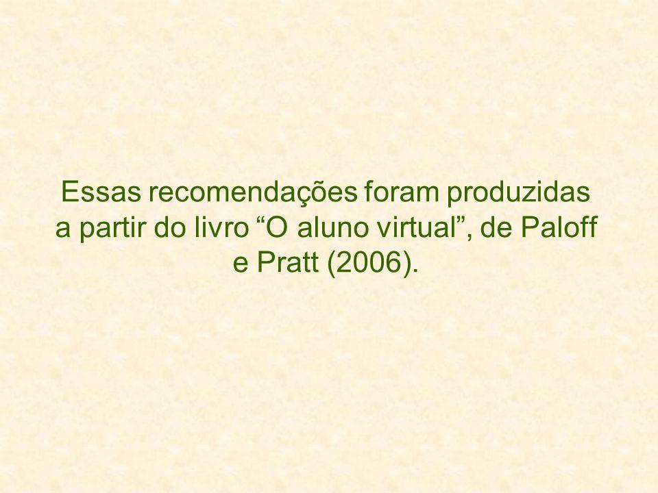 """Essas recomendações foram produzidas a partir do livro """"O aluno virtual"""", de Paloff e Pratt (2006)."""