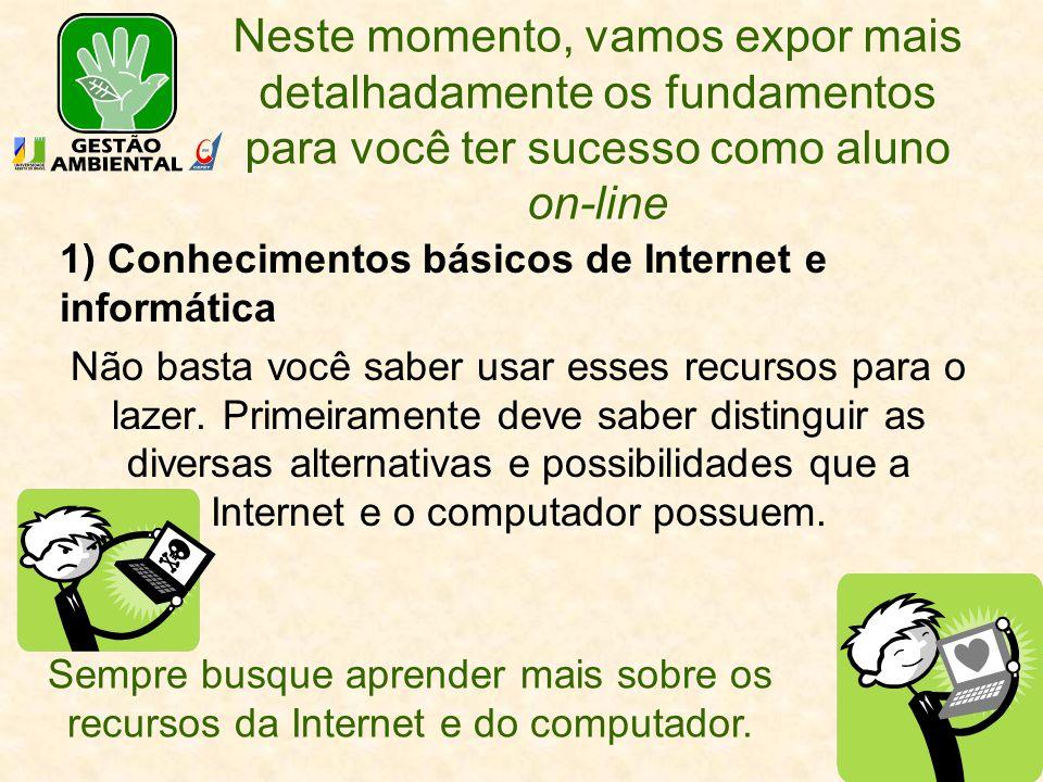 Neste momento, vamos expor mais detalhadamente os fundamentos para você ter sucesso como aluno on-line 1) Conhecimentos básicos de Internet e informát