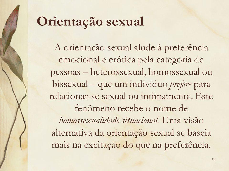 Orientação sexual A orientação sexual alude à preferência emocional e erótica pela categoria de pessoas – heterossexual, homossexual ou bissexual – qu