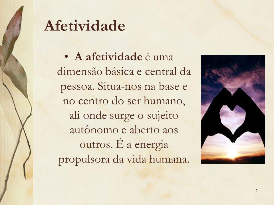 Afetividade A afetividade é uma dimensão básica e central da pessoa. Situa-nos na base e no centro do ser humano, ali onde surge o sujeito autônomo e
