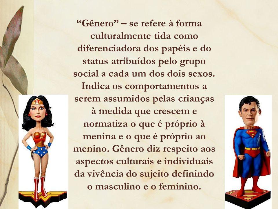 """""""Gênero"""" – se refere à forma culturalmente tida como diferenciadora dos papéis e do status atribuídos pelo grupo social a cada um dos dois sexos. Indi"""