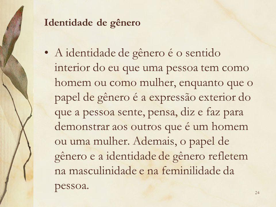 A identidade de gênero é o sentido interior do eu que uma pessoa tem como homem ou como mulher, enquanto que o papel de gênero é a expressão exterior
