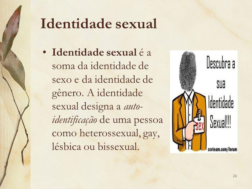 Identidade sexual Identidade sexual é a soma da identidade de sexo e da identidade de gênero. A identidade sexual designa a auto- identificação de uma