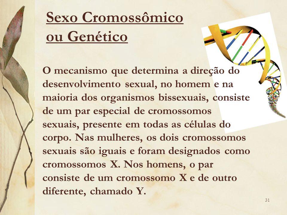 O mecanismo que determina a direção do desenvolvimento sexual, no homem e na maioria dos organismos bissexuais, consiste de um par especial de cromossomos sexuais, presente em todas as células do corpo.