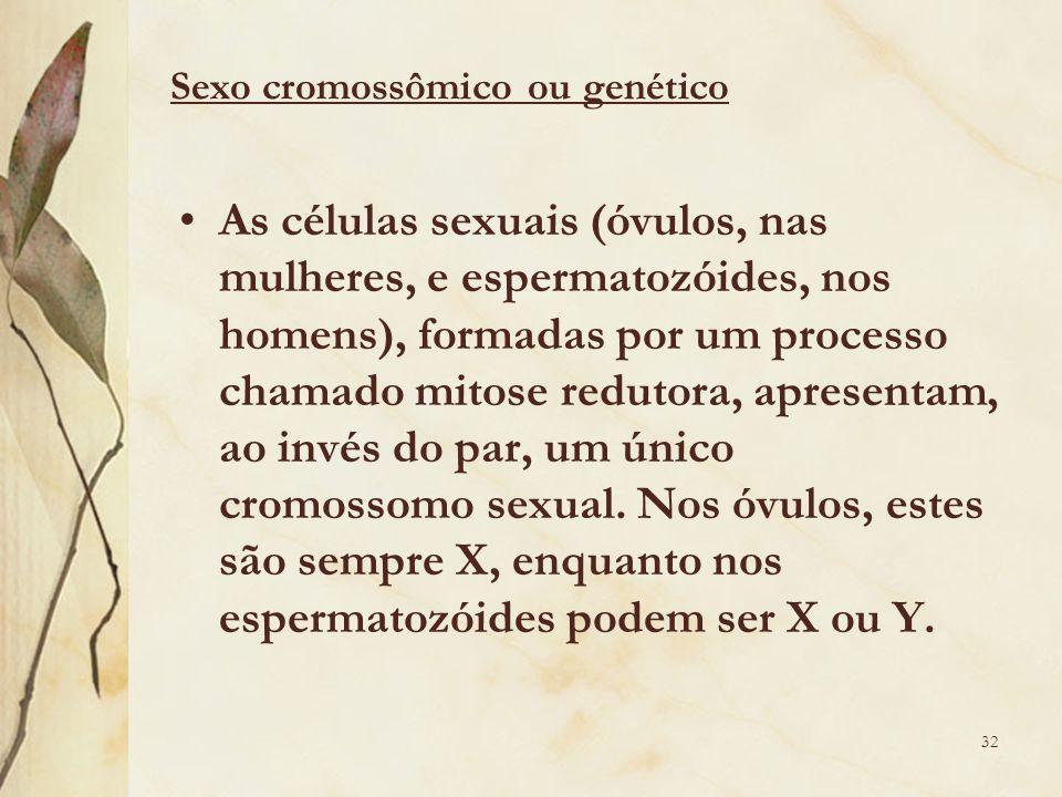 As células sexuais (óvulos, nas mulheres, e espermatozóides, nos homens), formadas por um processo chamado mitose redutora, apresentam, ao invés do par, um único cromossomo sexual.
