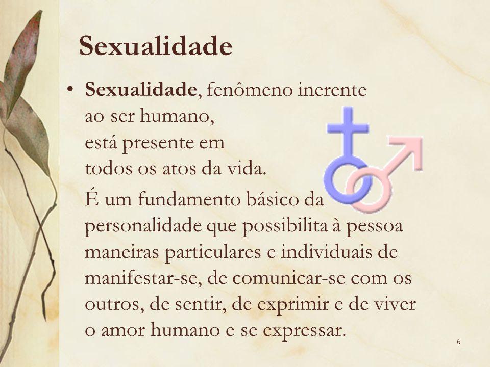 Sexualidade Sexualidade, fenômeno inerente ao ser humano, está presente em todos os atos da vida. É um fundamento básico da personalidade que possibil