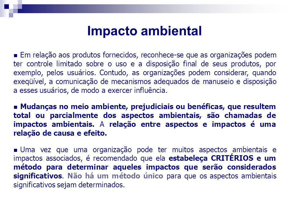 Impacto ambiental Em relação aos produtos fornecidos, reconhece-se que as organizações podem ter controle limitado sobre o uso e a disposição final de