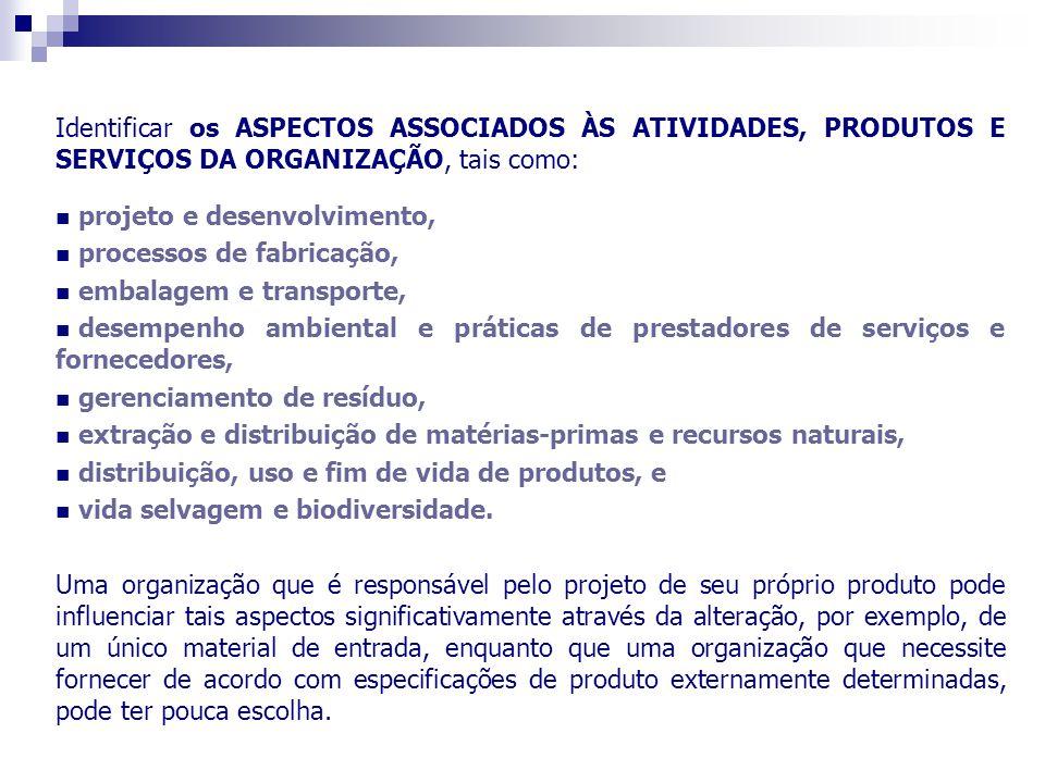 Identificar os ASPECTOS ASSOCIADOS ÀS ATIVIDADES, PRODUTOS E SERVIÇOS DA ORGANIZAÇÃO, tais como: projeto e desenvolvimento, processos de fabricação, e