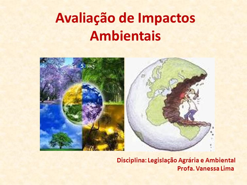 Avaliação de Impactos Ambientais Disciplina: Legislação Agrária e Ambiental Profa. Vanessa Lima