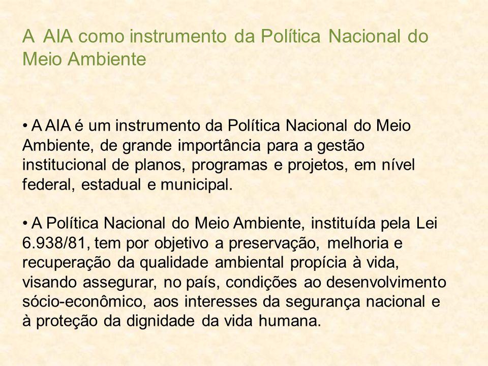 A AIA como instrumento da Política Nacional do Meio Ambiente A AIA é um instrumento da Política Nacional do Meio Ambiente, de grande importância para
