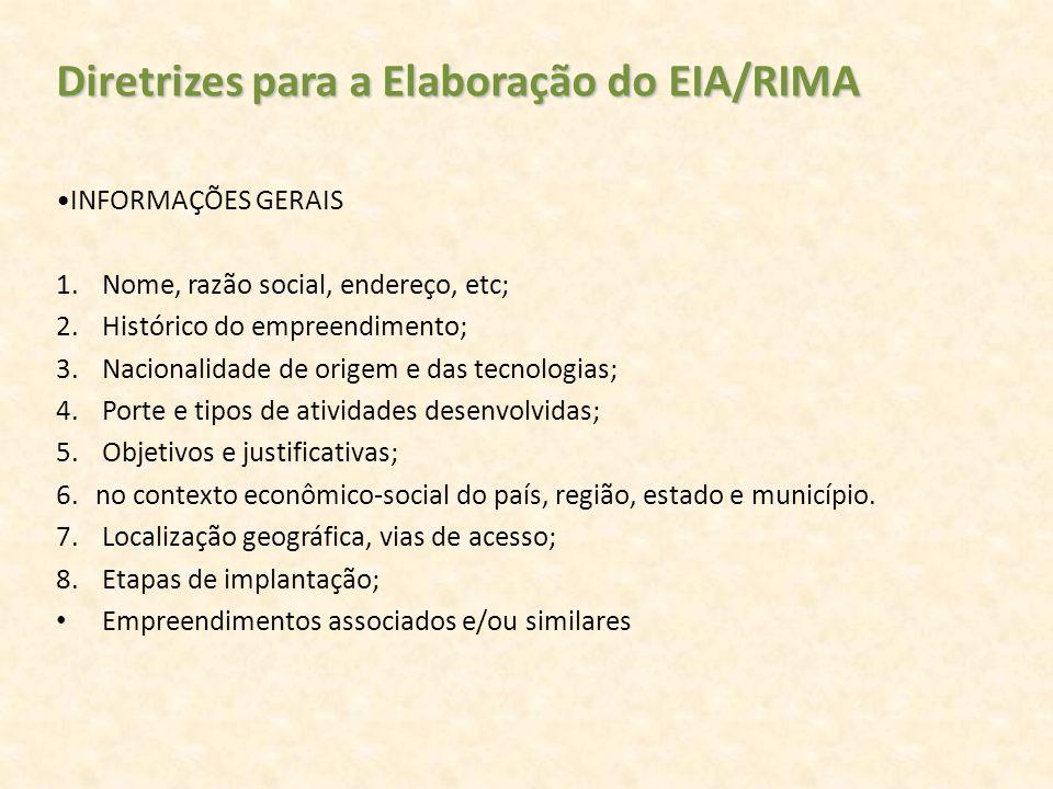 Diretrizes para a Elaboração do EIA/RIMA INFORMAÇÕES GERAIS 1. Nome, razão social, endereço, etc; 2. Histórico do empreendimento; 3. Nacionalidade de