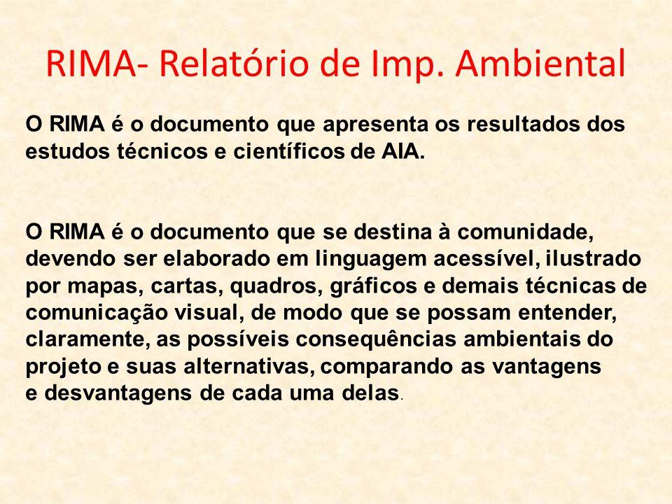 RIMA- Relatório de Imp. Ambiental O RIMA é o documento que apresenta os resultados dos estudos técnicos e científicos de AIA. O RIMA é o documento que