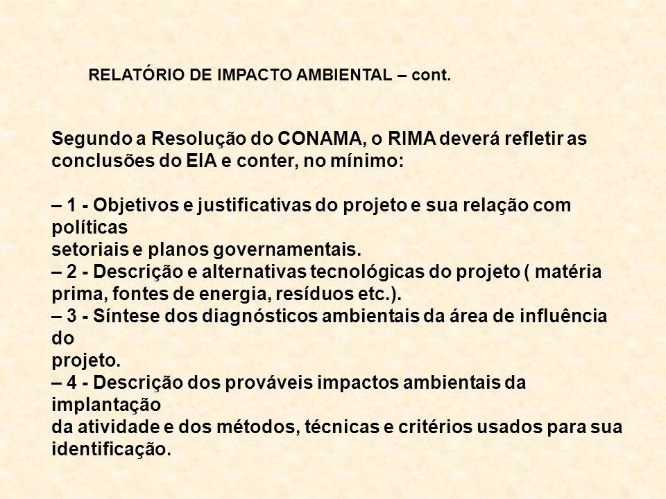 Segundo a Resolução do CONAMA, o RIMA deverá refletir as conclusões do EIA e conter, no mínimo: – 1 - Objetivos e justificativas do projeto e sua rela