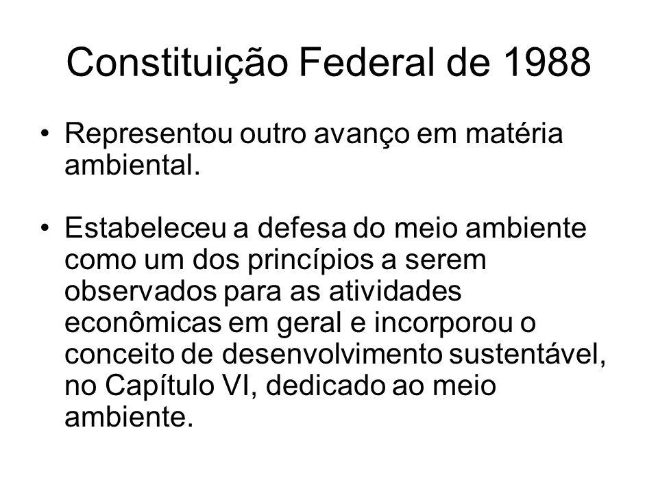 Constituição Federal de 1988 Representou outro avanço em matéria ambiental. Estabeleceu a defesa do meio ambiente como um dos princípios a serem obser