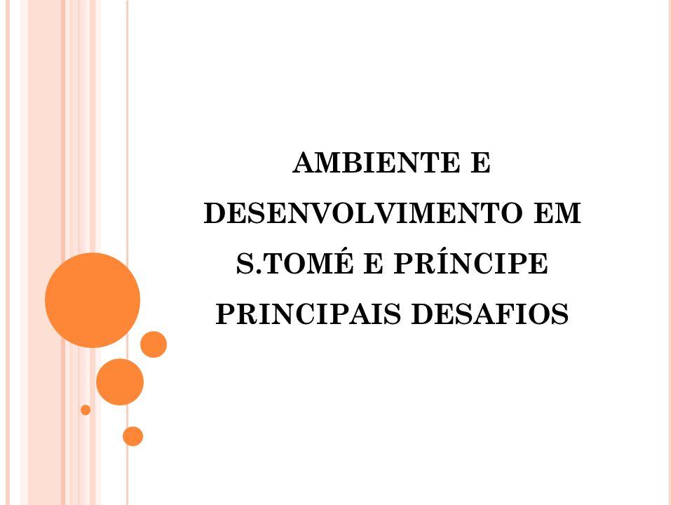 AMBIENTE E DESENVOLVIMENTO EM S.TOMÉ E PRÍNCIPE PRINCIPAIS DESAFIOS