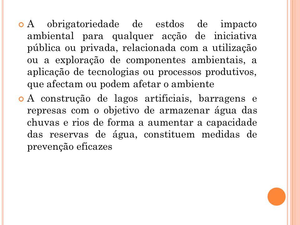 A obrigatoriedade de estdos de impacto ambiental para qualquer acção de iniciativa pública ou privada, relacionada com a utilização ou a exploração de