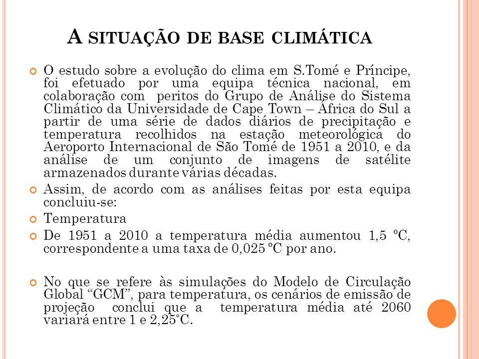 A SITUAÇÃO DE BASE CLIMÁTICA O estudo sobre a evolução do clima em S.Tomé e Príncipe, foi efetuado por uma equipa técnica nacional, em colaboração com