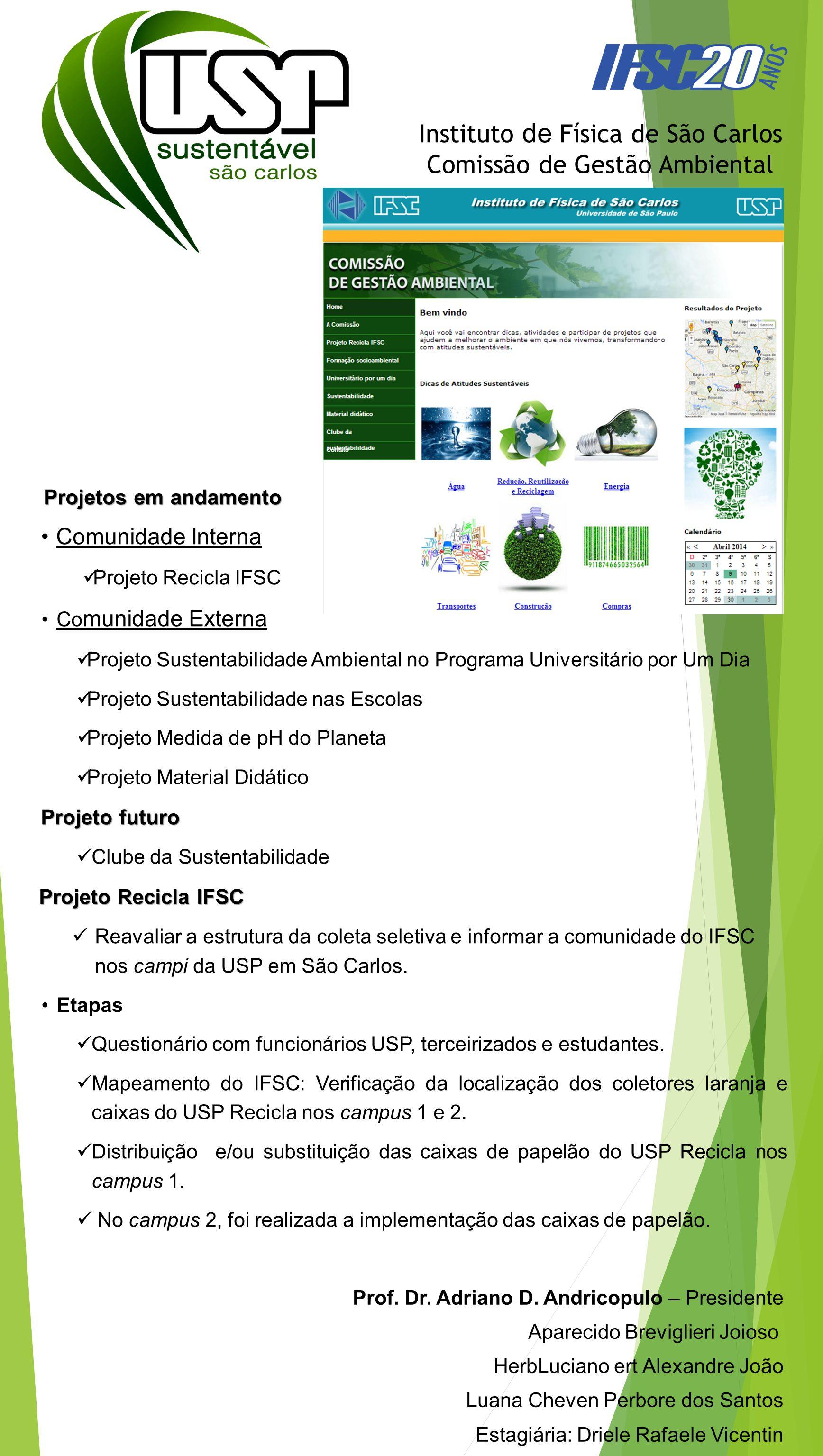 Projeto Sustentabilidade Ambiental no Programa Universitário por Um Dia Palestra diária para estudantes de Ensino Médio: Aborda os projetos realizados na USP relacionados ao tema Sustentabilidade (USP Recicla, compostagem, etc.).
