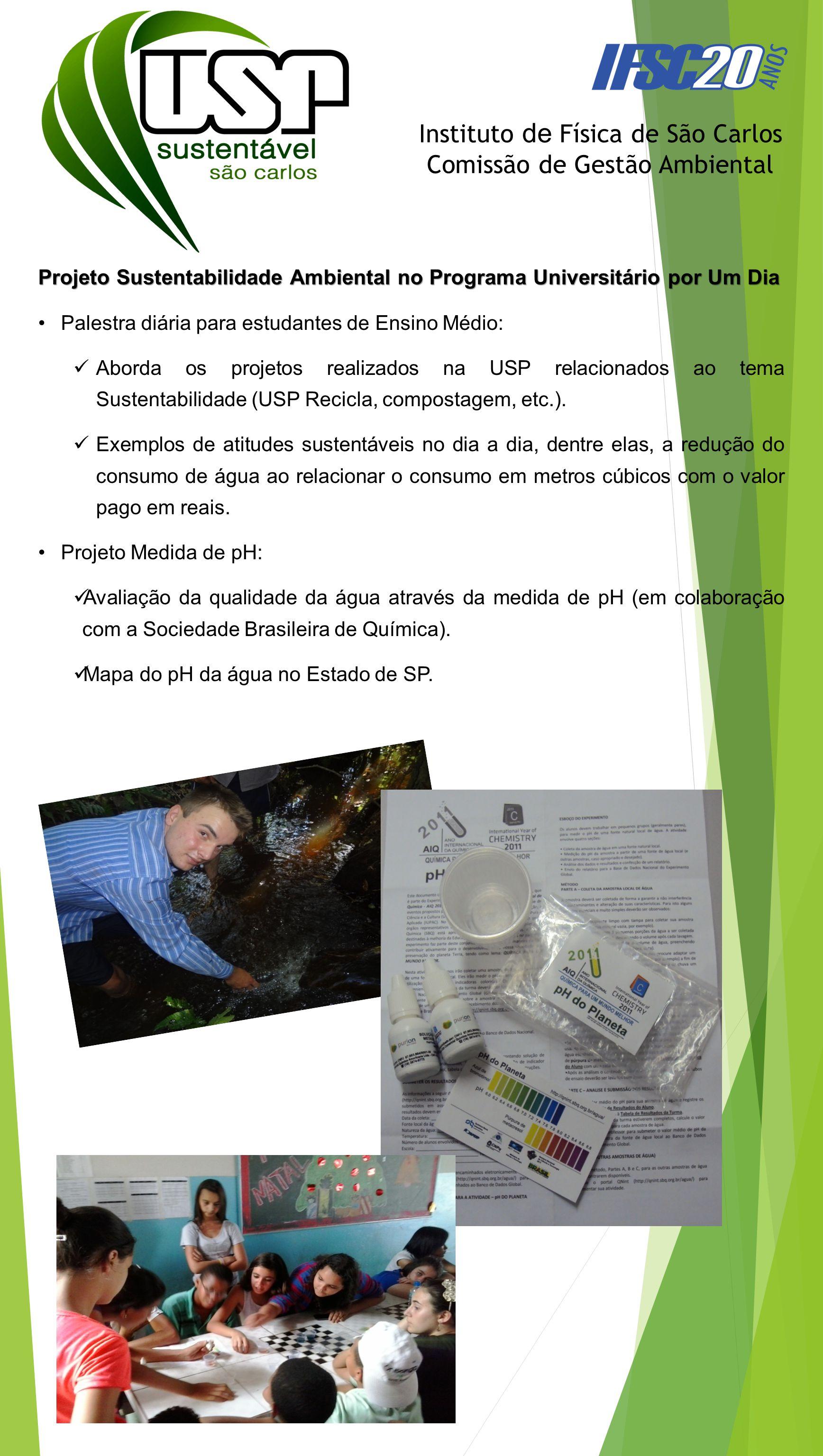 Projeto Sustentabilidade nas Escolas Palestras nas Escolas Públicas de São Carlos Inicialmente serão visitadas 10 escolas Aborda os projetos realizados na USP.
