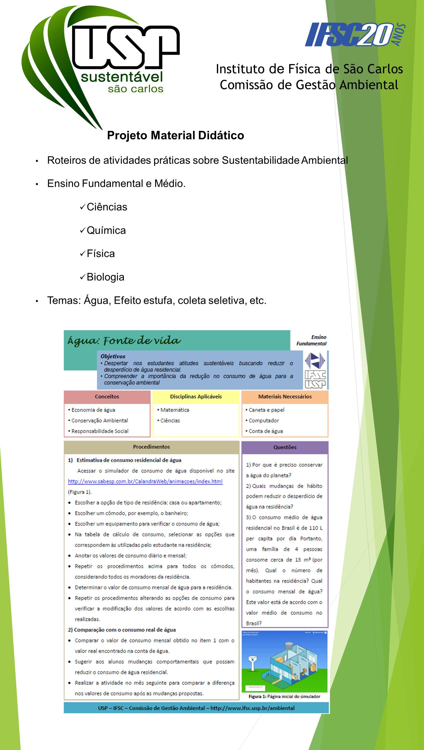 Projeto Material Didático Instituto de Física de São Carlos Comissão de Gestão Ambiental Roteiros de atividades práticas sobre Sustentabilidade Ambiental Ensino Fundamental e Médio.