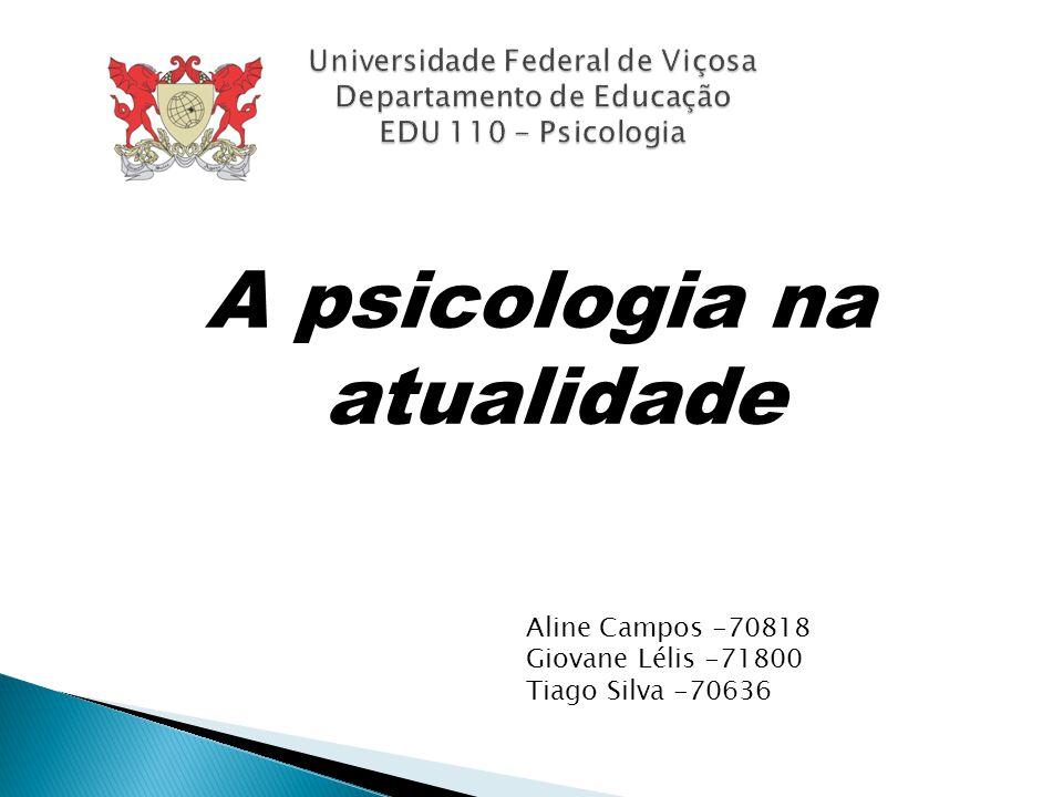 A psicologia na atualidade Aline Campos -70818 Giovane Lélis -71800 Tiago Silva -70636