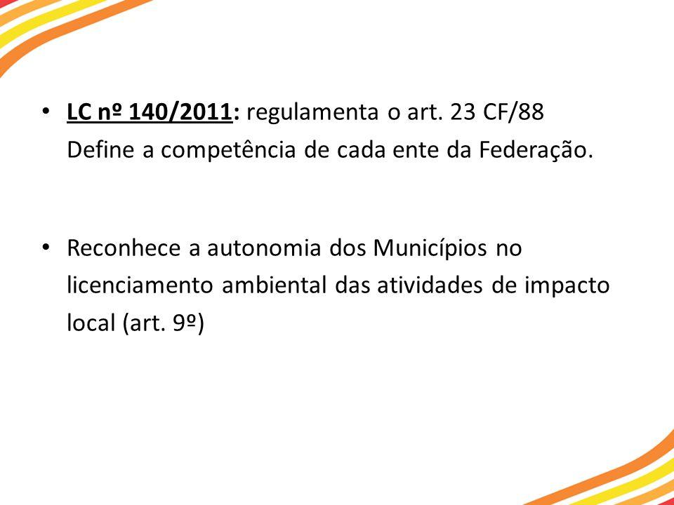 LC nº 140/2011: regulamenta o art.23 CF/88 Define a competência de cada ente da Federação.