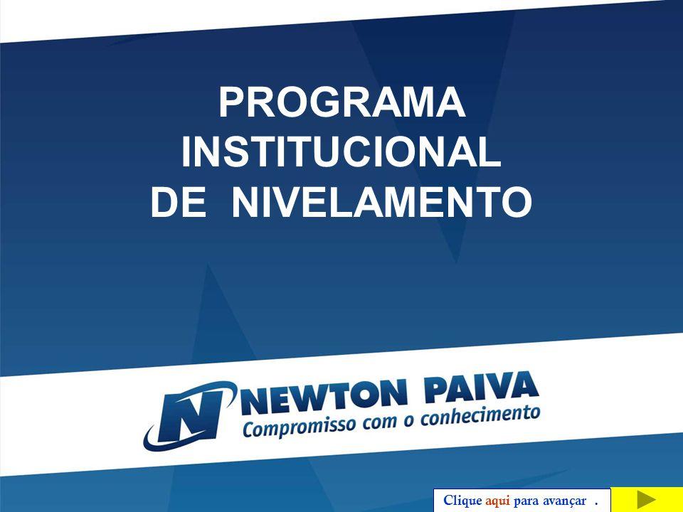 PROGRAMA INSTITUCIONAL DE NIVELAMENTO Clique aqui para avançar.
