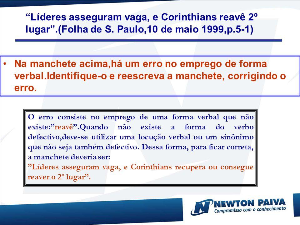 """""""Líderes asseguram vaga, e Corinthians reavê 2º lugar"""".(Folha de S. Paulo,10 de maio 1999,p.5-1) Na manchete acima,há um erro no emprego de forma verb"""