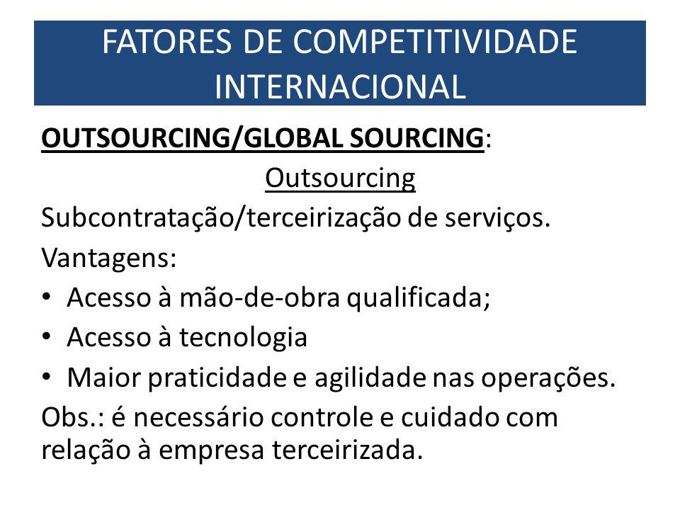 OUTSOURCING/GLOBAL SOURCING: Outsourcing Subcontratação/terceirização de serviços. Vantagens: Acesso à mão-de-obra qualificada; Acesso à tecnologia Ma