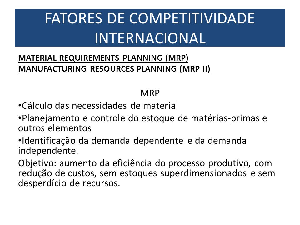 MATERIAL REQUIREMENTS PLANNING (MRP) MANUFACTURING RESOURCES PLANNING (MRP II) MRP Cálculo das necessidades de material Planejamento e controle do est