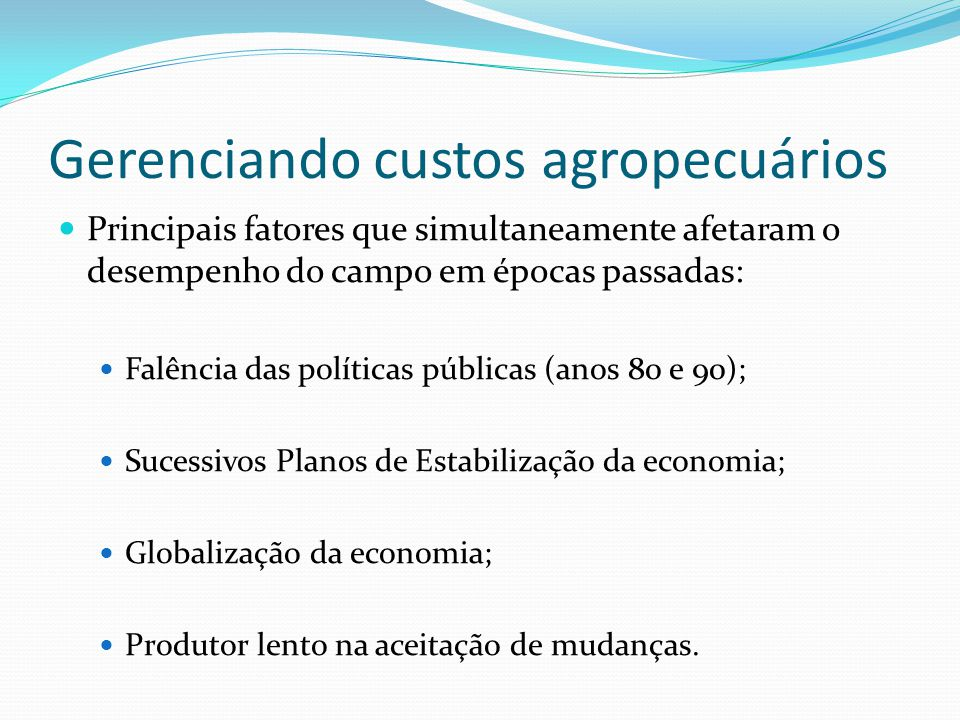 Principais fatores que simultaneamente afetaram o desempenho do campo em épocas passadas: Falência das políticas públicas (anos 80 e 90); Sucessivos Planos de Estabilização da economia; Globalização da economia; Produtor lento na aceitação de mudanças.