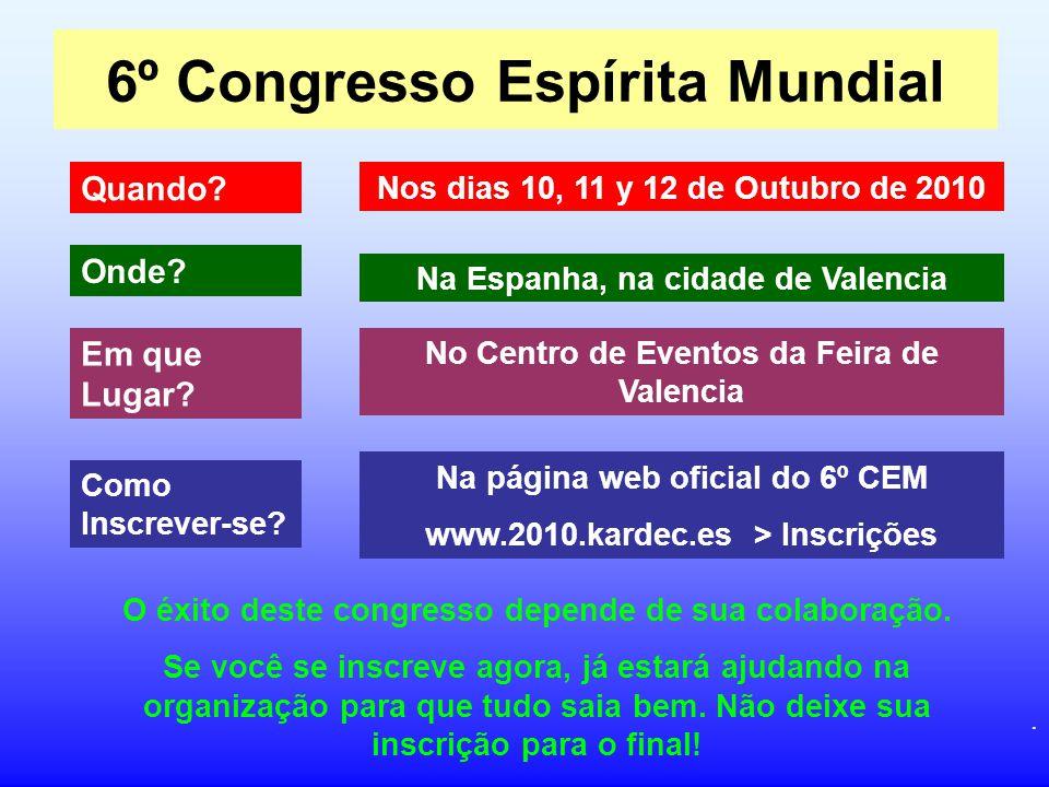 6º Congresso Espírita Mundial Quando? Nos dias 10, 11 y 12 de Outubro de 2010 Onde? Na Espanha, na cidade de Valencia Em que Lugar? No Centro de Event