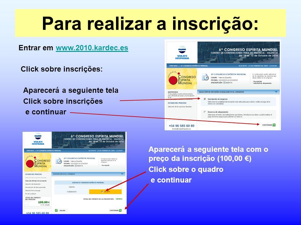 Para realizar a inscrição: Entrar em www.2010.kardec.eswww.2010.kardec.es Click sobre inscrições: Aparecerá a seguiente tela Click sobre inscrições e