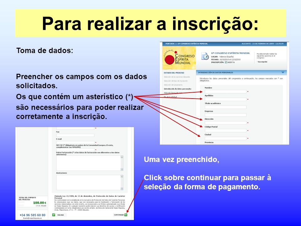 Para realizar a inscrição: Preencher os campos com os dados solicitados. Os que contém um asterístico (*) são necessários para poder realizar corretam