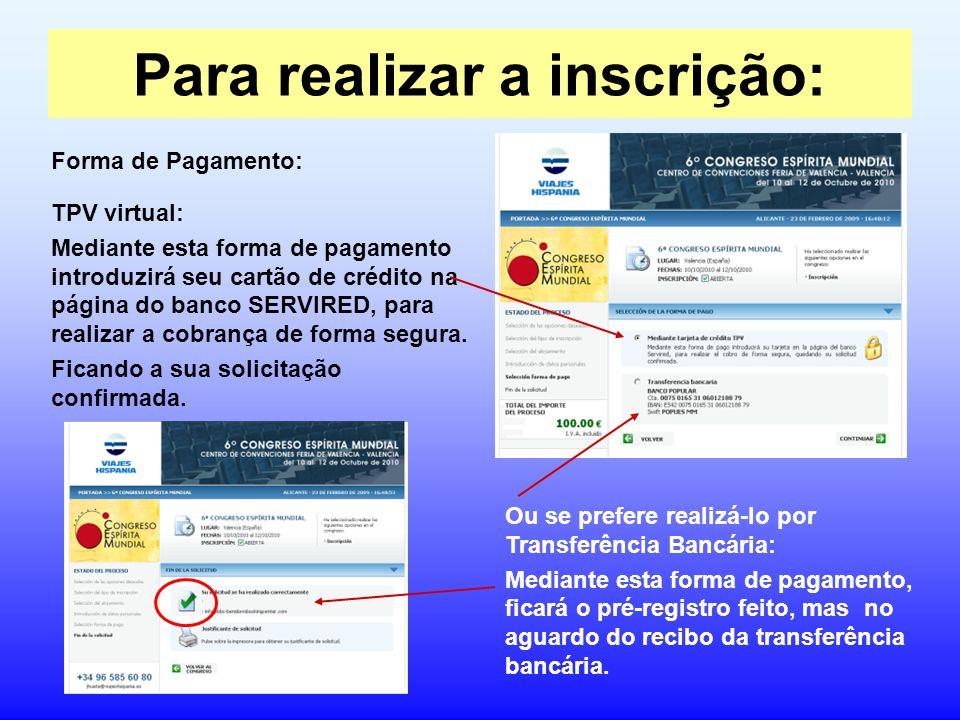 Para realizar a inscrição: TPV virtual: Mediante esta forma de pagamento introduzirá seu cartão de crédito na página do banco SERVIRED, para realizar a cobrança de forma segura.
