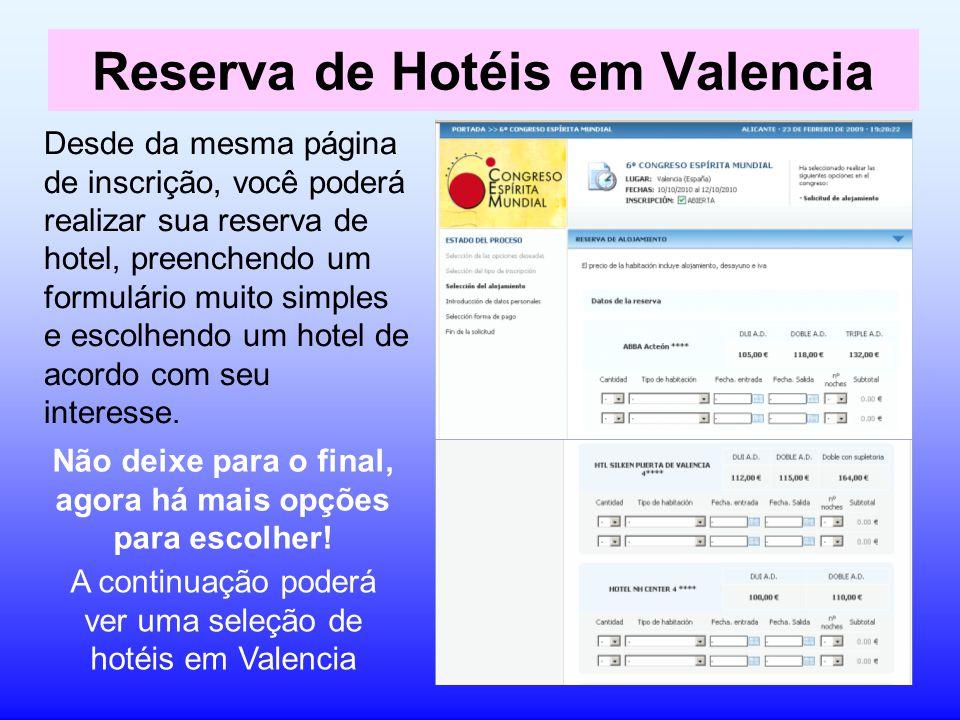 Reserva de Hotéis em Valencia Desde da mesma página de inscrição, você poderá realizar sua reserva de hotel, preenchendo um formulário muito simples e escolhendo um hotel de acordo com seu interesse.