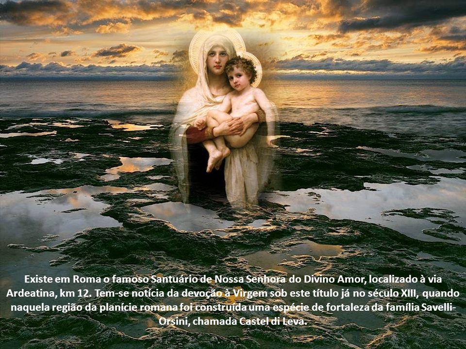 Existe em Roma o famoso Santuário de Nossa Senhora do Divino Amor, localizado à via Ardeatina, km 12.