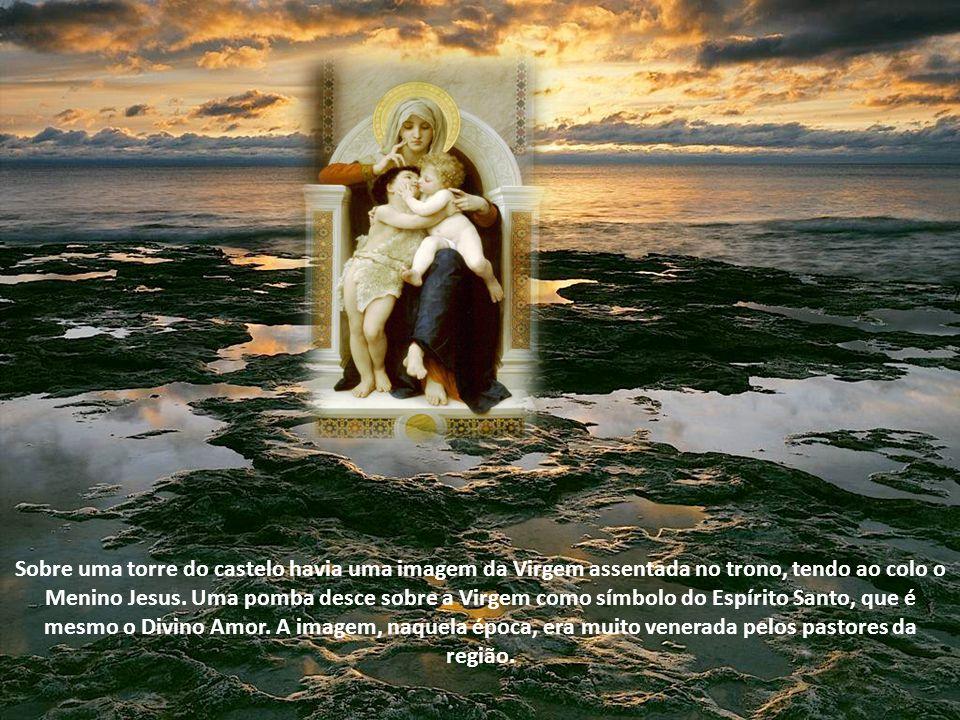Sobre uma torre do castelo havia uma imagem da Virgem assentada no trono, tendo ao colo o Menino Jesus.