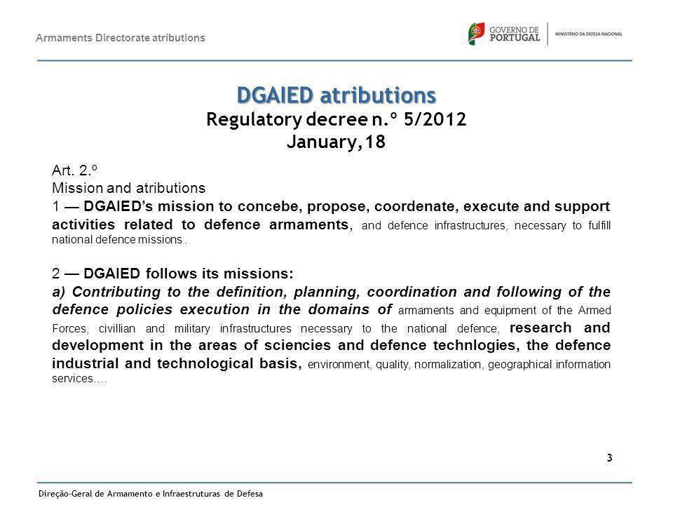 Direção-Geral de Armamento e Infraestruturas de Defesa 3 DGAIED atributions DGAIED atributions Regulatory decree n.º 5/2012 January,18 Art. 2.º Missio
