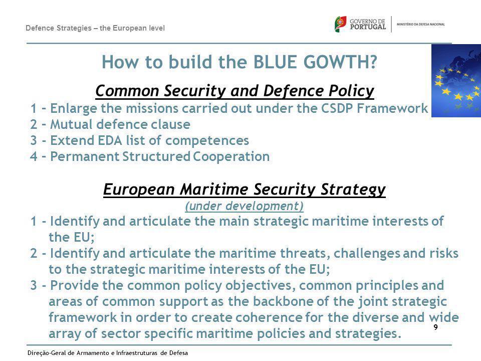 Direção-Geral de Armamento e Infraestruturas de Defesa 9 How to build the BLUE GOWTH? Common Security and Defence Policy 1 – Enlarge the missions carr