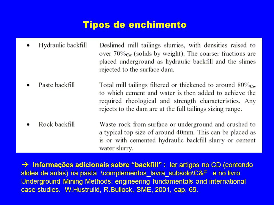 "Tipos de enchimento  Informações adicionais sobre ""backfill"" : ler artigos no CD (contendo slides de aulas) na pasta \complementos_lavra_subsolo\C&F"