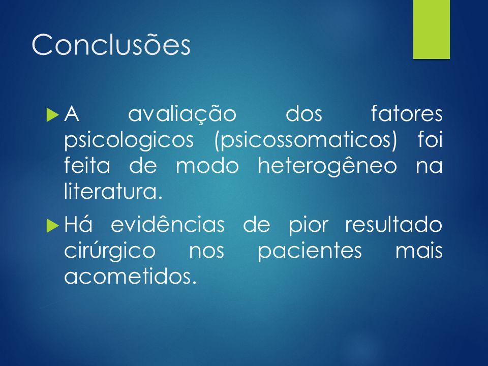 Conclusões  A avaliação dos fatores psicologicos (psicossomaticos) foi feita de modo heterogêneo na literatura.  Há evidências de pior resultado cir