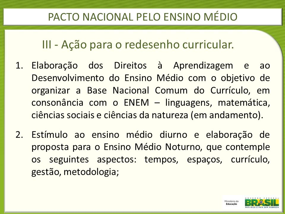 1.Elaboração dos Direitos à Aprendizagem e ao Desenvolvimento do Ensino Médio com o objetivo de organizar a Base Nacional Comum do Currículo, em conso