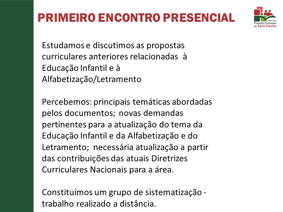 SEGUNDO ENCONTRO PRESENCIAL Constituição de seis subgrupos Diretrizes Curriculares Nacionais Gerais para a Educação Básica (BRASIL, 2010ª); Diretrizes Curriculares Nacionais para o Ensino Fundamental de 9 (nove) anos (BRASIL, 2010b) Diretrizes Curriculares Nacionais para a Educação Infantil (BRASIL, 2009ª).