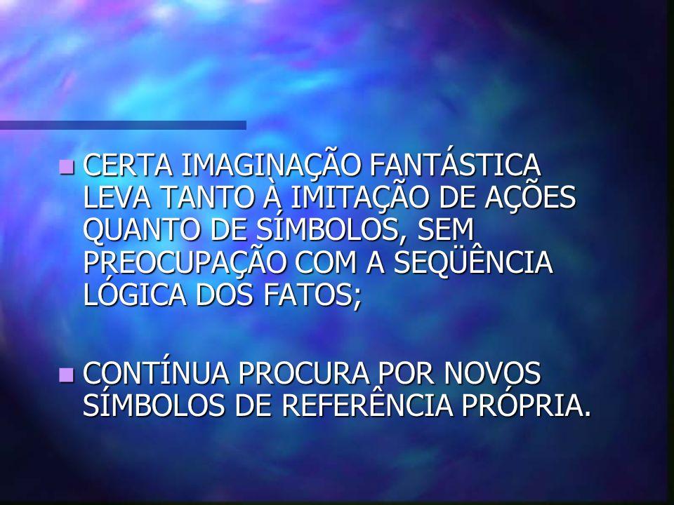 CERTA IMAGINAÇÃO FANTÁSTICA LEVA TANTO À IMITAÇÃO DE AÇÕES QUANTO DE SÍMBOLOS, SEM PREOCUPAÇÃO COM A SEQÜÊNCIA LÓGICA DOS FATOS; CERTA IMAGINAÇÃO FANT